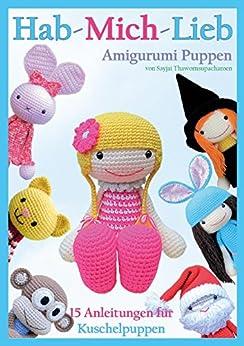 Hab-mich-lieb Amigurumi Puppen: 15 Anleitungen für Kuschelpuppen (Sayjai's Amigurumi Häkelanleitungen 2) (German Edition) by [Thawornsupacharoen, Sayjai]