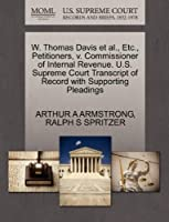 W. Thomas Davis Et Al., Etc., Petitioners, V. Commissioner of Internal Revenue. U.S. Supreme Court Transcript of Record with Supporting Pleadings