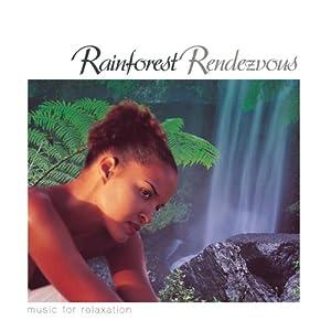 Rainforest Rendezvous-Musicfor Relaxation