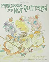 Princesses Are Not Quitters! (Princesses Are Not...)
