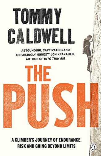 The Push: A Climber's Journey of Endurance, Risk and Going Beyond Limits (English Edition)