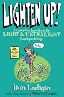 Lighten Up!: A Complete Handbook For Light And Ultralight Backpacking (Falcon Guide) by Don Ladigin(2005-05-01)