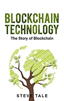 Blockchain Technology:The Story of Blockchain by [Tale, Steve]