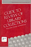 Guide to Review of Library Collections: Preservation, Storage, and Withdrawal (COLLECTION MANAGEMENT AND DEVELOPMENT GUIDES)
