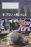 Totem Animals - Porcupine: Composition Book, Motivational Notebook, Journal, Diary (110 Pages, Blank, 6 x 9)