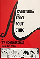 Adventures and Advice About Acting in TV Commercials