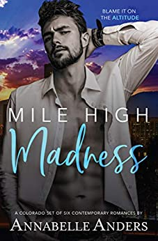 Mile High Madness: Six Colorado Contemporary Romances by [Anders, Annabelle]