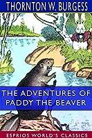 The Adventures of Paddy the Beaver (Esprios Classics)