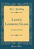 Love's Looking Glass: A Volume of Poems (Classic Reprint)