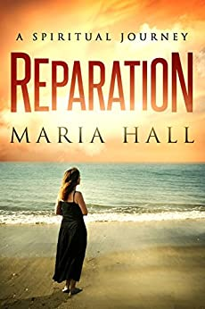 REPARATION: A SPIRITUAL JOURNEY by [Hall, Maria]