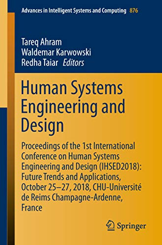 Human Systems Engineering and Design: Proceedings of the 1st International Conference on Human Systems Engineering and Design (IHSED2018): Future Trends ... and Computing Book 876) (English Edition)