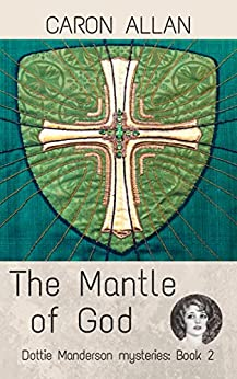 The Mantle of God: Dottie Manderson mysteries: Book 2 by [Allan, Caron]