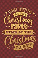 What Happens At The Christmas Party Stays At The Christmas Party: Funny Lined Notebook for Red Christmas Wine Party (Stocking Stuffer Novelty Gift Notebooks)