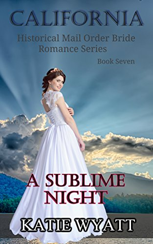 Download A Sublime Night (California Historical Mail Order Bride Romance Series Book 7) (English Edition) B0794YCQMD