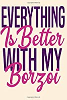 EVERYTHING IS BETTER WITH MY BORZOI  /Personalized Notebook : Lined Notebook /100 lined pages / Journal, Diary, Composition Notebook