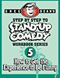 Step By Step to Stand-Up Comedy, Workbook Series: Workbook 5: How to Get the Experience to Be Funny by Greg Dean(2013-08-06)