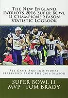 New England Patriots 2016 Super Bowl Li Champion Season Statistic Logbook: All Game and Individual Statistics from the 2016 Season