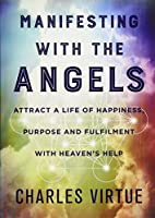 Manifesting with the Angels: Attract a Life of Happiness, Purpose, and Fulfillment with Heaven's Help