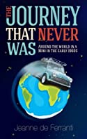 The Journey That Never Was: Around the World in a Mini in the Early 1960s