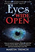 Eyes Wide Open: How an ancient mystery, hidden in both the cosmos and the Bible, could bring about a spiritual awakening in your life