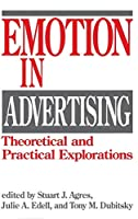 Emotion in Advertising: Theoretical and Practical Explorations