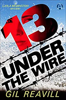 13 Under the Wire: A Layla Remington Novel by [Reavill, Gil]