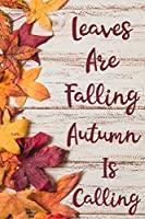Leaves Are Falling Autumn Is Calling: Blank Lined Autumn Journal For People Who Love The Fall Season