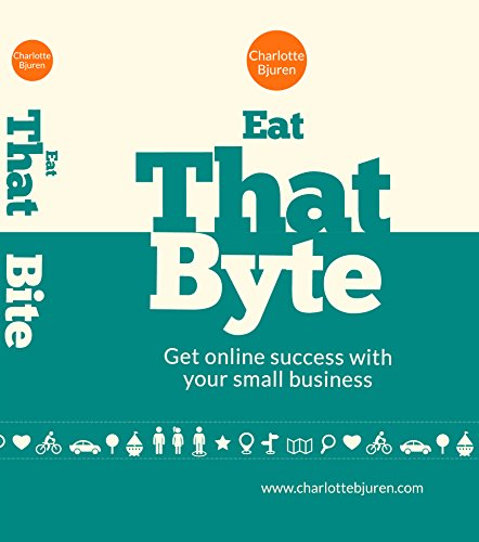 Eat That Byte: Get online success with your small business (English Edition)