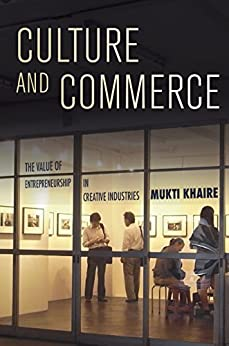 [Khaire, Mukti]のCulture and Commerce: The Value of Entrepreneurship in Creative Industries (English Edition)