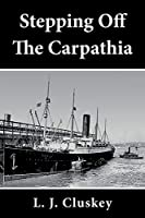 Stepping Off The Carpathia
