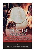 The My Lai Massacre: The History of the Vietnam Waræs Most Notorious Atrocity