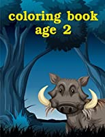 Coloring Book Age 2: A Coloring Pages with Funny image and Adorable Animals for Kids,Children,Boys , Girls (Baby Genius)