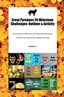 Great Pyrenees 20 Milestone Challenges: Outdoor & Activity Great Pyrenees Milestones for Memorable Moments, Outdoor Fun, Socialization, Agility, Training Volume 3