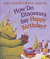 How Do Dinosaurs Say Happy Birthday? (How Do Dinosaurs...?)
