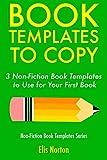 Book Templates to Copy: 3 Non-Fiction Book Templates to Use for Your First Book (Non-Fiction Template Series) (English Edition)