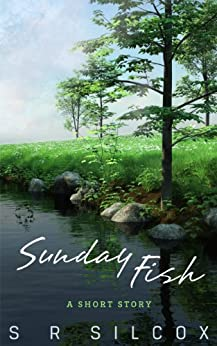 Sunday - fish: A short story by [Silcox, SR]