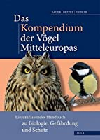 Das Kompendium der Voegel Mitteleuropas: Alles ueber Biologie, Gefaehrdung und Schutz