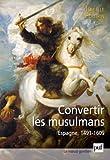 La conversion forcée des musulmans d'Espagne (1491-1609)