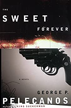 The Sweet Forever: A Novel by [Pelecanos, George P.]