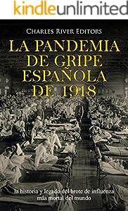 La pandemia de gripe española de 1918: la historia y legado del brote de influenza más mortal del mundo (Spanish Edition)