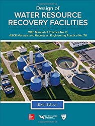 Design of Water Resource Recovery Facilities, Manual of Practice No.8, Sixth Edition (ASCE Manual and Reports on Engineering Practice)