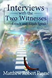 Interviews with the Two Witnesses: Enoch and Elijah Speak- An Excerpt from Great Cloud of Witnesses Speak (English Edition)