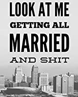 Look At Me Getting All Married and Shit: A Complete Wedding Planner for the Urban Wedding and City Loving Bride to Be