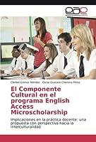 El Componente Cultural en el programa English Access Microscholarship: Implicaciones en la práctica docente: una propuesta con perspectiva hacia la interculturalidad