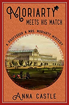 Moriarty Meets His Match (The Professor & Mrs. Moriarty Mystery Series Book 1) by [Castle, Anna]