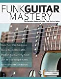 Funk Guitar Mastery: The Complete Guide to Playing Funk Rhythm Guitar (Play Funk Guitar)