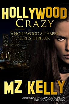 Hollywood Crazy: A Holllywood Alphabet Series Thriller (A Hollywood Alphabet Series Thriller Book 3) by [Kelly, M.Z.]
