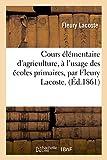 LACOSTE Cours Élémentaire d'Agriculture, À l'Usage Des Écoles Primaires, Par Fleury Lacoste, (Savoirs Et Traditions)