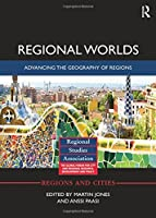 Regional Worlds: Advancing the Geography of Regions (Regions and Cities)