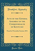 Acts of the General Assembly of the Commonwealth of Kentucky: Passed at November Session, 1851 (Classic Reprint)